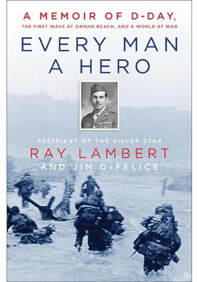 Every Man a Hero- A Memoir of D-Day, Ray Lambert