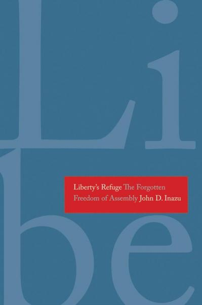 Liberty's Refuge The Forgotten Freedom of Assembly