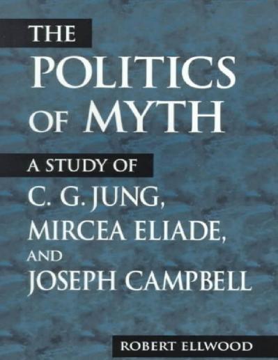 The Politics of Myth Robert S Ellwood