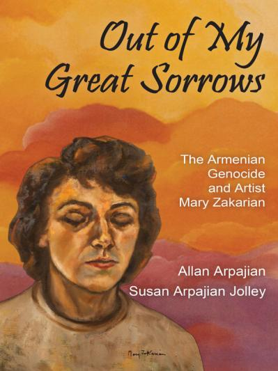 Out of My Great Sorrows The Armenian Genocide and Artist Mary Zakarian