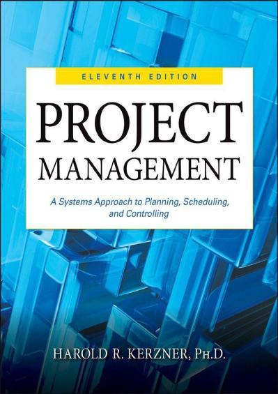 Project Management A Systems Approach to Planning, Scheduling, and Controlling Ed 11