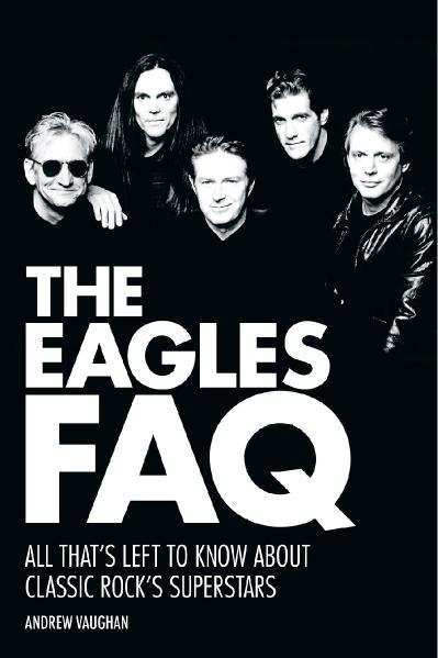The Eagles FAQ All That's Left to Know About Classic Rock's Superstars