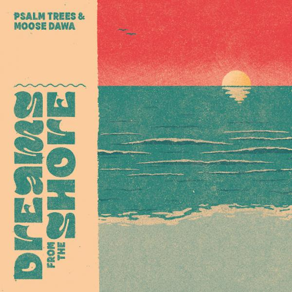 Psalm Trees And Moose Dawa Dreams From The Shore Rj084  (2019) Soundz