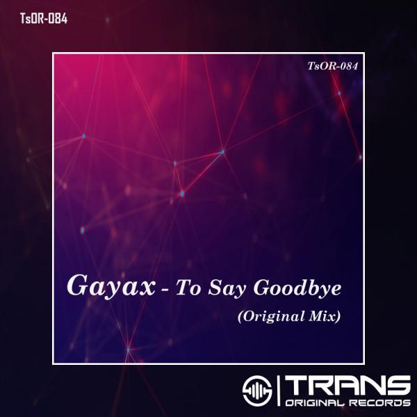 Gayax   To Say Goodbye Tsor084  (2019) Justify