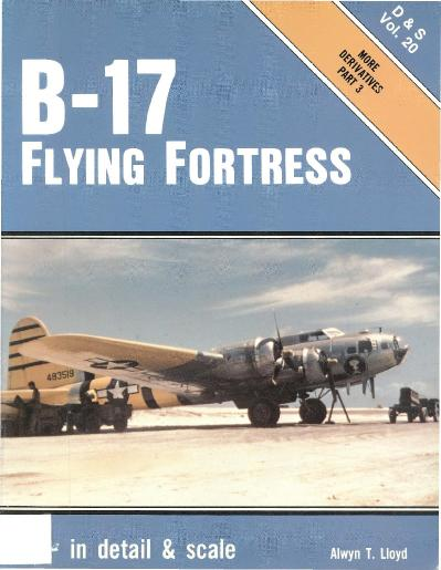 B-17 Flying Fortress in Detail & Scale, Part 3, More Derivatives - D & S Vol 20