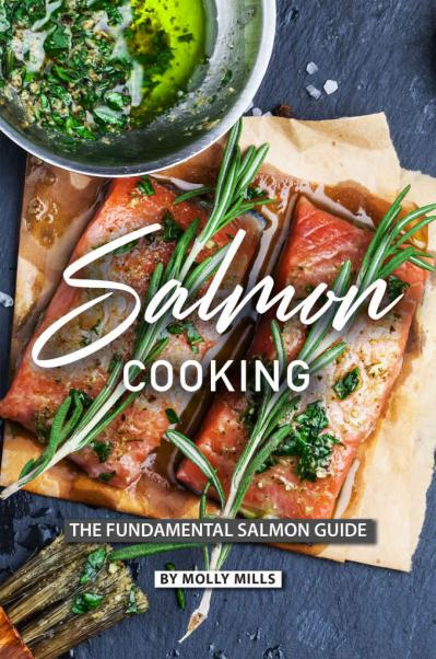Salmon Cooking The Fundamental Salmon Guide