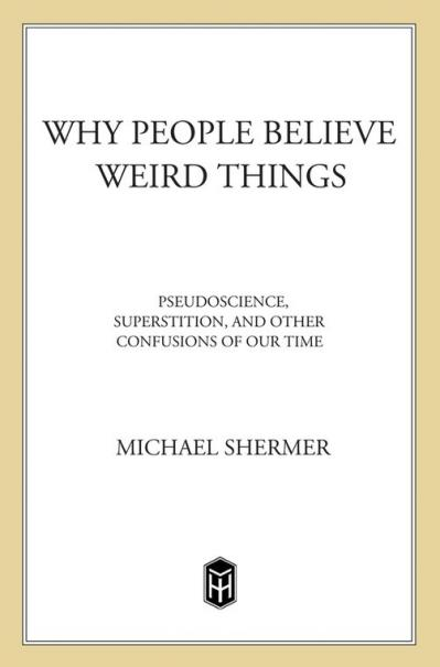 Why People Believe Weird Things - Pseudoscience, Superstition, and Other Confusion...