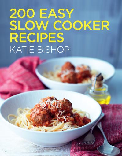 200 Easy Slow Cooker Recipes By Katie Bishop