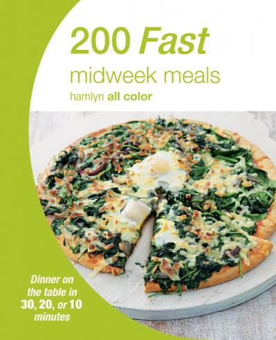 200 Fast Midweek Meals - Dinner on the table in 30 20 or 10 minutes