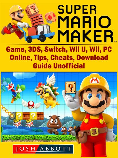 Super Mario Maker Game, 3DS, Switch, Wii U, Wii, PC, Online, Tips, Cheats, Downloa...