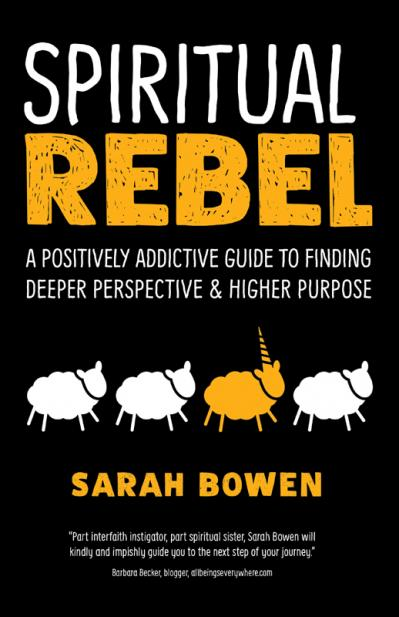 Spiritual Rebel A Positively Addictive Guide to Finding Deeper Perspective and Hig...