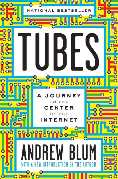 Tubes A Journey to the Center of the Internet with a new introduction by the Author