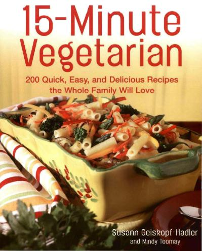 15 Minute Vegetarian Recipes   200 Quick Easy and Delicious Recipes the Whole Fami...