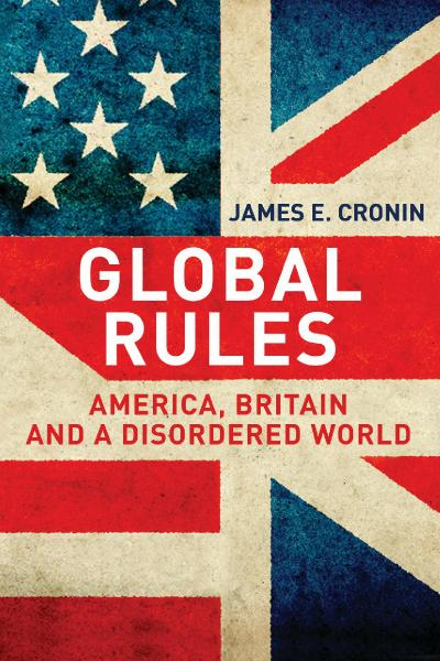 Global Rules America, Britain and a Disordered World