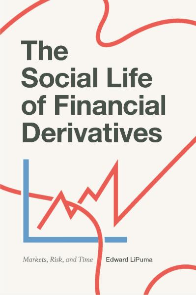 The Social Life of Financial Derivatives Markets, Risk, and Time