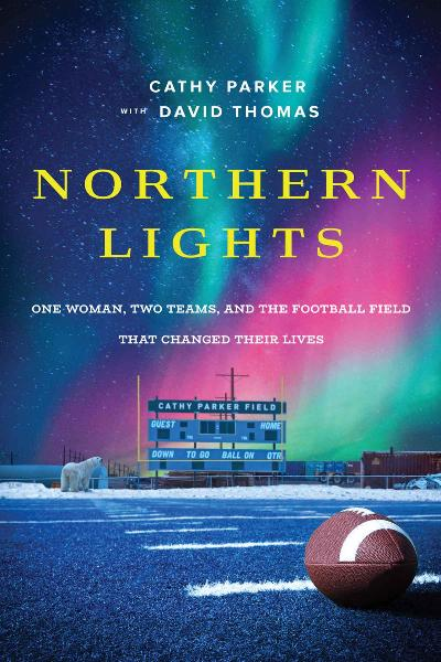 Northern Lights One Woman, Two Teams, and the Football Field That Changed Their Lives