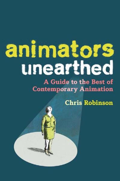 Animators Unearthed   A Guide to the Best of Contemporary Animation