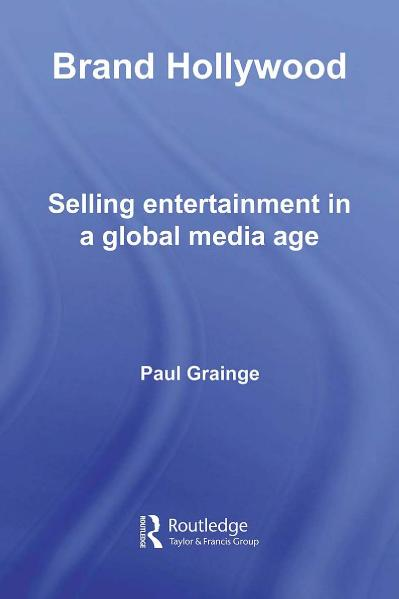 Brand Hollywood   Selling Entertainment in a Global Media Age