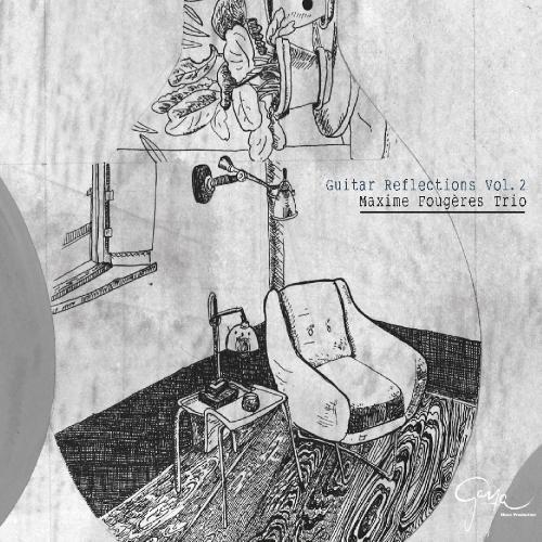 Jazz] Maxime Fougeres Trio - Guitar Reflections, Vol 2 (2017) Hi-Res
