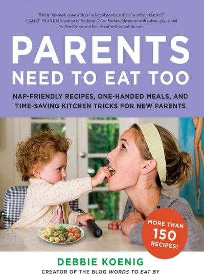 Parents Need to Eat Too Nap Friendly Recipes One Handed Meals and Time Saving Kit...