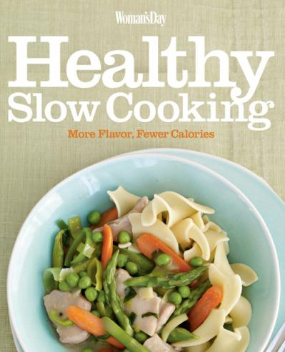 Woman ' s Day Healthy Slow Cooking  More Flavor Fewer Calories
