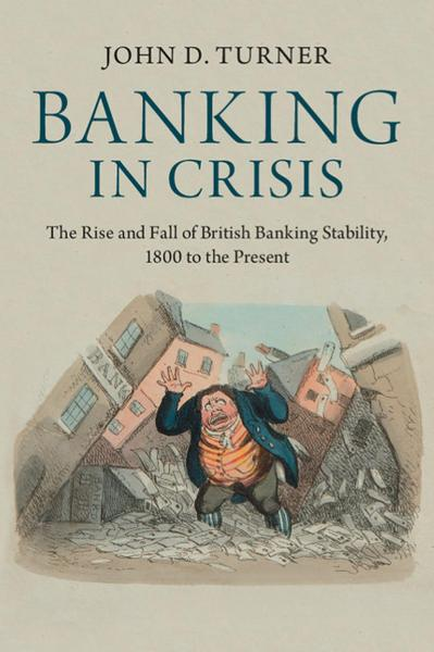 Banking in Crisis The Rise and Fall of British Banking Stability, 1800 to the Pre...