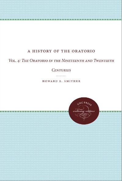 A History of the Oratorio Vol  4 The Oratorio in the Nineteenth and Twentieth Cen...