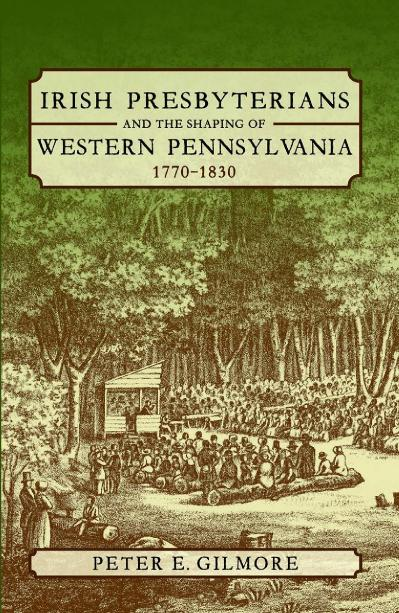 Irish Presbyterians and the Shaping of Western Pennsylvania, 1770 (1830)
