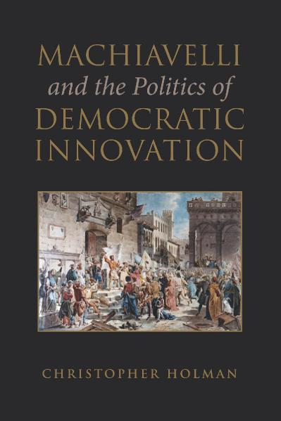 Machiavelli and the Politics  Christopher Holman