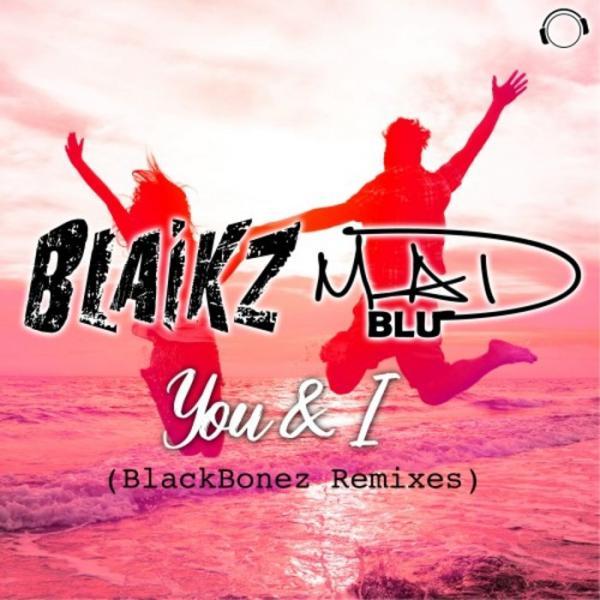Blaikz And Mad Blu   You And I Blackbonez Remixes 404021 7016377  (2019) Zzzz
