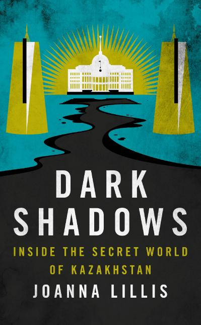 Dark Shadows Inside the Secret World of Kazakhstan
